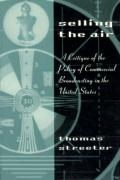 Selling the Air Selling the Air Selling the Air: A Critique of the Policy of Commercial Broadcasting in the Ua Critique of the Policy of Commercial Br