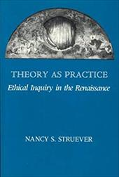 Theory as Practice: Ethical Inquiry in the Renaissance - Stuever, Nancy S. / Struever, Nancy S.