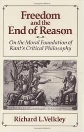 Freedom and the End of Reason Freedom and the End of Reason Freedom and the End of Reason: On the Moral Foundation of Kant's Critical Philosophy on th