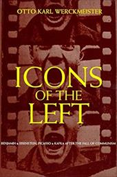 Icons of the Left: Benjamin and Eisenstein, Picasso and Kafka After the Fall of Communism - Werckmeister, O. K.