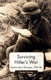 Surviving Hitler's War: Family Life in Germany, 1939-48 - Vaizey, Hester