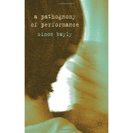A Pathognomy of Performance - S. Bayly