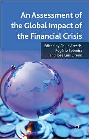 An Assessment of the Global Impact of the Financial Crisis - Philip Arestis (Editor), Rogrio Sobreira (Editor), Jos Luis Oreiro (Editor)