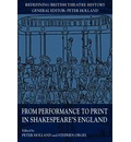 From Performance to Print in Shakespeare's England - Peter Holland