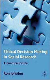Ethical Decision Making in Social Research: A Practical Guide - Ron Iphofen