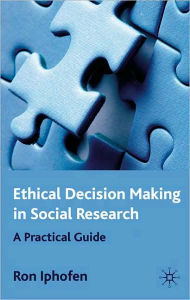 Ethical Decision Making in Social Research: A Practical Guide - R. Iphofen