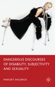Dangerous Discourses of Disability, Subjectivity and Sexuality - Margrit Shildrick