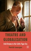 Theatre and Globalization: Irish Drama in the Celtic Tiger Era