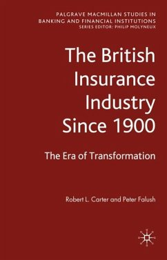 The British Insurance Industry Since 1900: The Era of Transformation - Carter, Robert L. Falush, Peter