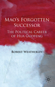 Mao's Forgotten Successor - Robert Weatherley