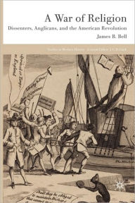 A War of Religion: Dissenters, Anglicans and the American Revolution - James B. Bell