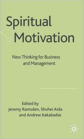 Spiritual Motivation: New Thinking for Business and Management - Jeremy Ramsden (Editor), Andrew Kakabadse (Editor), Shuhei Aida (Editor)