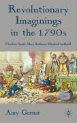 Revolutionary Imaginings in the 1790s: Charlotte Smith, Mary Robinson, Elizabeth Inchbald