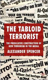 The Tabloid Terrorist: The Predicative Construction of New Terrorism in the Media - Alexander Spencer
