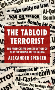 The Tabloid Terrorist: The Predicative Construction of New Terrorism in the Media - A. Spencer