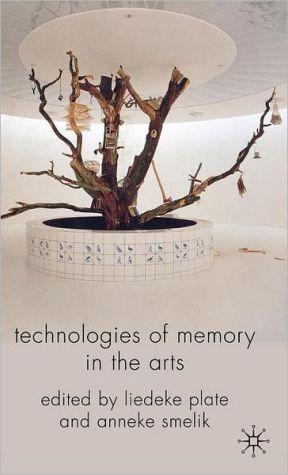 Technologies of Memory in the Arts - Liedeke Plate (Editor), Anneke Smelik (Editor)