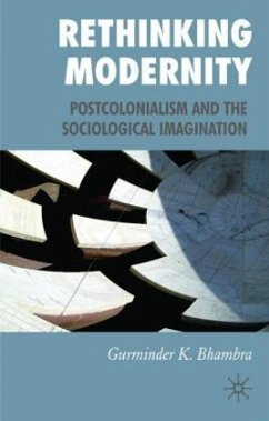 Rethinking Modernity: Postcolonialism and the Sociological Imagination - Bhambra, G.