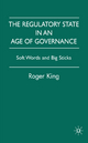 Regulatory State in an Age of Governance - Roger King