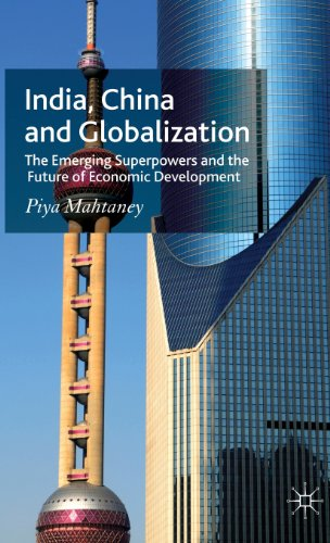 India, China and Globalization: The Emerging Superpowers and the Future of Economic Development - Mahtaney, Piya
