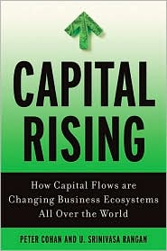 Capital Rising: How Capital Flows Are Changing Business Systems All over the World - Peter Cohan, U. Srinivasa Rangan