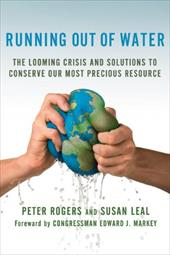 Running Out of Water: The Looming Crisis and Solutions to Conserve Our Most Precious Resource - Rogers, Peter / Leal, Susan / Markey, Edward J.