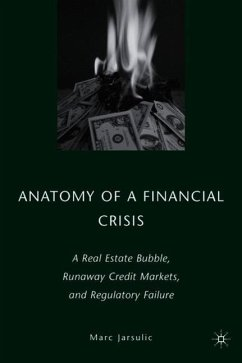 Anatomy of a Financial Crisis: A Real Estate Bubble, Runaway Credit Markets, and Regulatory Failure - Jarsulic, M.