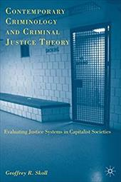 Contemporary Criminology and Criminal Justice Theory: Evaluating Justice Systems in Capitalist Societies - Skoll, Geoffrey R.