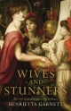 Wives and Stunners - Henrietta Garnett