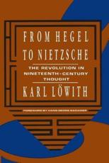 From Hegel to Nietzsche the Revolution in 19th Century Thought (Paper) - K Lowith