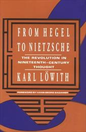 From Hegel to Nietzsche: The Revolution in Nineteenth-Century Thought - Lowith, Karl / Lawith, Karl / L?with, Karl