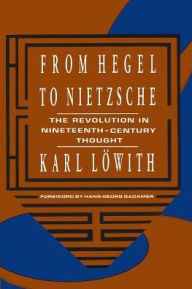 From Hegel to Nietzsche: The Revolution in Nineteenth-Century Thought - Karl Lowith