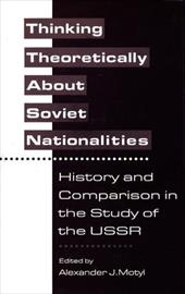 Thinking Theoretically about Soviet Nationalities: History and Comparison in the Study of the USSR - Motyl, Alexander J.