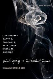 Philosophy in Turbulent Times: Canguilhem, Sartre, Foucault, Althusser, Deleuze, Derrida - Roudinesco, Elisabeth / McCuaig, William