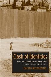 Clash of Identities: Explorations in Israeli and Palestinian Societies - Kimmerling, Baruch