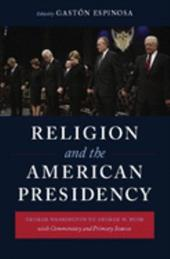Religion and the American Presidency: George Washington to George W. Bush with Commentary and Primary Sources - Espinosa, Gaston