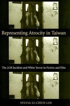 Representing Atrocity in Taiwan: The 2/28 Incident and White Terror in Fiction and Film - Lin, Sylvia