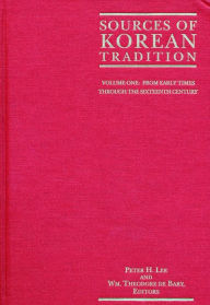 Sources of Korean Tradition: Volume One: From Early Times Through the Sixteenth Century - Peter H. Lee