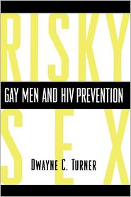 Risky Sex?: Gay Men and HIV Prevention - Akiva C. Turner, Columbia University Press