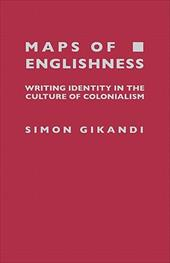 Maps of Englishness: Writing Identity in the Culture of Colonialism - Gikandi, Simon