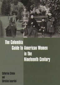 The Columbia Guide to American Women in the Nineteenth Century - Catherine Clinton