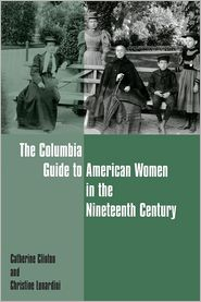 The Columbia Guide to American Women in the Nineteenth Century - Catherine Clinton, Christine Lunardini