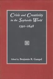Crisis and Creativity in the Sephardic World 1391-1648 - Gampel, Benjamin R.