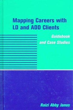 Mapping Careers with LD and Add Clients: Guidebook and Case Studies - Janus, Raizi Abby