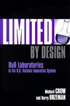 Limited by Design: R&d Laboratories in the U.S. National Innovation System - Crow, Michael Bozeman, Barry