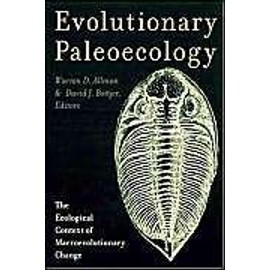 Evolutionary Paleoecology: The Ecological Context of Macroevolutionary Change - Warren Allmon