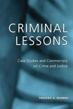 Criminal Lessons: Case Studies and Commentary on Crime and Justice - Reamer, Frederic G.
