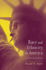 Race and Ethnicity in America: A Concise History - Ronald H. Bayor