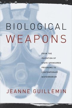 Biological Weapons: From the Invention of State-Sponsored Programs to Contemporary Bioterrorism - Guillemin, Jeanne