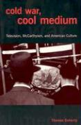Cold War, Cool Medium: Television, McCarthyism, and American Culture