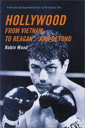 Hollywood from Vietnam to Reagan... and Beyond: A Revised and Expanded Edition of the Classic Text - Wood, Robin